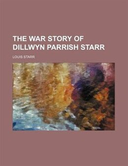 Book The War Story Of Dillwyn Parrish Starr by Louis Starr