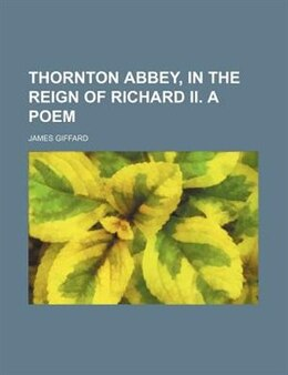 Book Thornton Abbey, In The Reign Of Richard Ii. A Poem by James Giffard