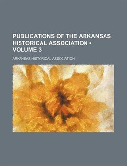 Book Publications Of The Arkansas Historical Association (volume 3) by Arkansas Historical Association