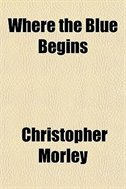 Book Where the blue begins by Christopher Morley