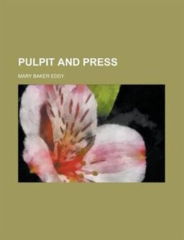 Book Pulpit and press by Mary Baker Eddy