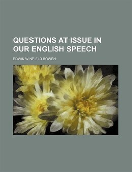 Book Questions at Issue in Our English Speech by Edwin Winfield Bowen