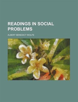 Book Readings In Social Problems by Albert Benedict Wolfe