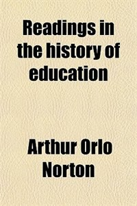 Book Readings in the history of education by Arthur Orlo Norton