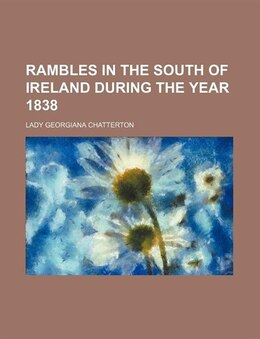 Book Rambles In The South Of Ireland During The Year 1838 (volume 1) by Lady Georgiana Chatterton
