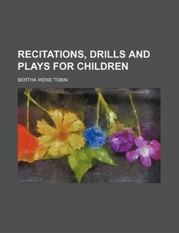 Book Recitations, Drills and Plays for Children by Bertha Irene Tobin