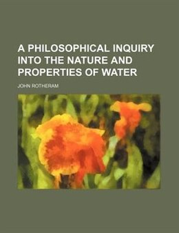 Book A Philosophical Inquiry Into The Nature And Properties Of Water by John Rotheram