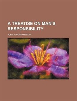 Book A Treatise On Man's Responsibility by John Howard Hinton