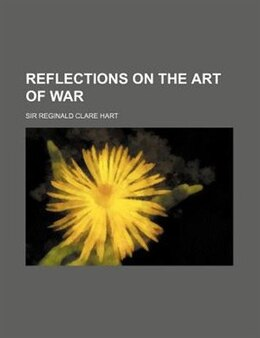 Book Reflections on the Art of War by Reginald Clare Hart