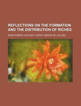 Book Reflections On The Formation And The Distribution Of Riches by Anne-robert-jacques Turgot