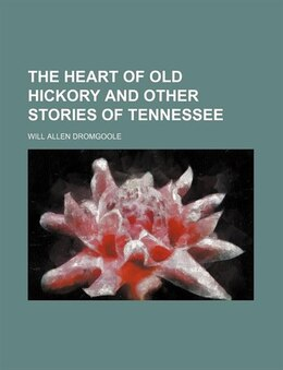 Book The Heart of Old Hickory and Other Stories of Tennessee by Will Allen Dromgoole