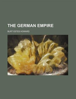 Book The German Empire by Burt Estes Howard
