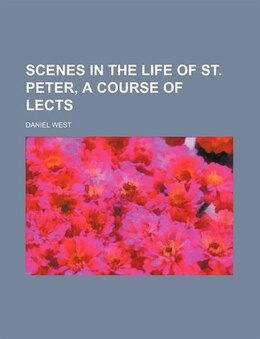 Book Scenes in the life of st. Peter, a course of lects by Daniel West