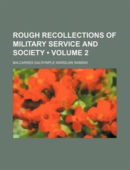 Book Rough Recollections Of Military Service And Society (volume 2) by Balcarres Dalrymple Wardlaw Ramsay