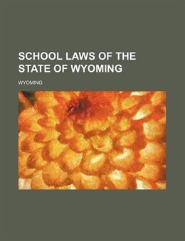 Book School Laws of the State of Wyoming by Wyoming