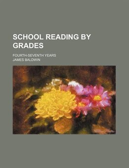 Book School Reading By Grades (volume 4-5); Fourth-seventh Years by James Baldwin