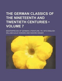 Book The German Classics Of The Nineteenth And Twentieth Centuries (volume 7); Masterpieces Of German… by William Guild Howard