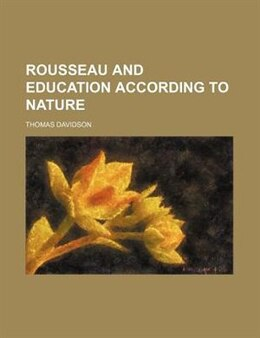 Book Rousseau And Education According To Nature by Thomas Davidson