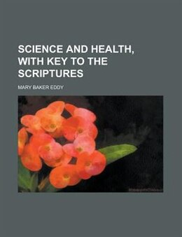 Book Science and health, with key to the Scriptures by Mary Baker Eddy