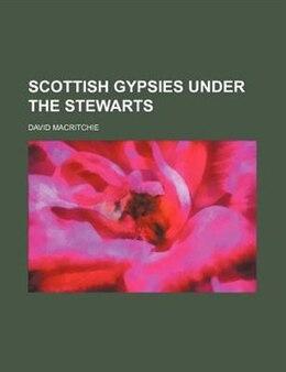 Book Scottish Gypsies under the Stewarts by David Macritchie