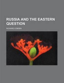 Book Russia and the Eastern Question by Richard Cobden