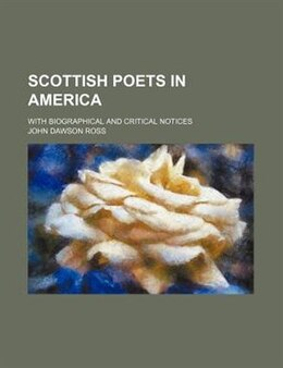 Book Scottish Poets In America; With Biographical And Critical Notices by John Dawson Ross
