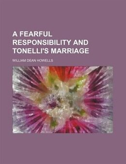 Book A Fearful Responsibility And Tonelli's Marriage by William Dean Howells