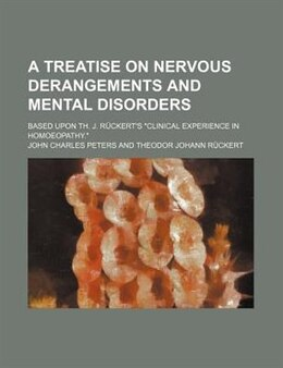 "Book A Treatise On Nervous Derangements And Mental Disorders; Based Upon Th. J. R³ckert's ""clinical… by John Charles Peters"