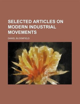 Book Selected articles on modern industrial movements by Daniel Bloomfield