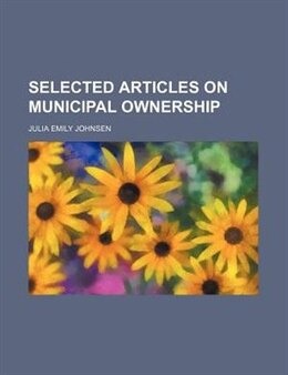 Book Selected articles on municipal ownership by Julia Emily Johnsen