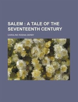 Book Salem ;  A Tale Of The Seventeenth Century by Caroline Rosina Derby