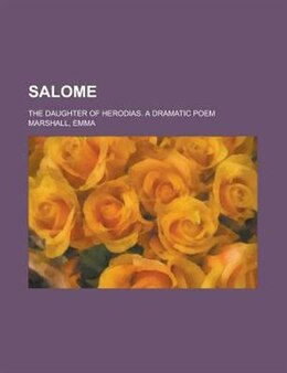 Book Salome; The Daughter Of Herodias. A Dramatic Poem by Joseph Converse Heywood