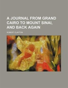 Book A Journal From Grand Cairo To Mount Sinai, And Back Again by Robert Clayton
