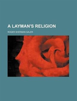 Book A Layman's Religion by Roger Sherman Galer
