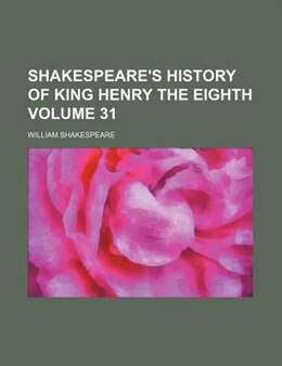 Book Shakespeare's History Of King Henry The Eighth Volume 31 by William Shakespeare