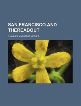 Book San Francisco and Thereabout by Charles Augustus Keeler