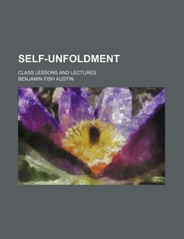Book Self-unfoldment; Class Lessons And Lectures by Benjamin Fish Austin