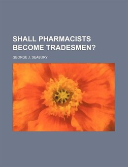 Book Shall Pharmacists Become Tradesmen? by George J. Seabury