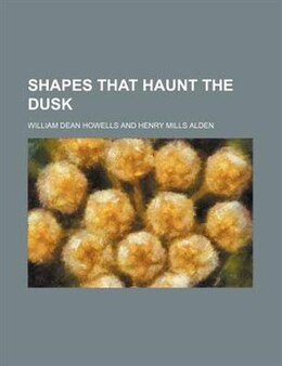 Book Shapes that haunt the dusk by William Dean Howells