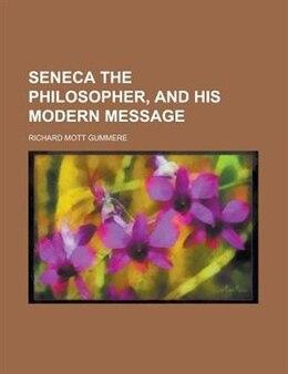 Book Seneca The Philosopher, And His Modern Message by Richard Mott Gummere