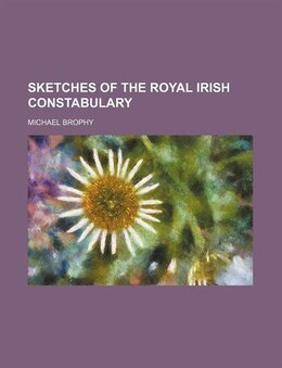 Book Sketches of the Royal Irish Constabulary by Michael Brophy