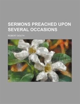 Book Sermons Preached Upon Several Occasions (volume 7) by Robert South