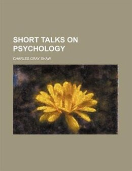 Book Short Talks on Psychology by Charles Gray Shaw