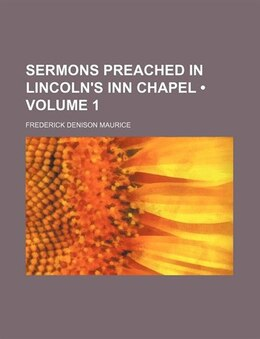 Book Sermons Preached In Lincoln's Inn Chapel (volume 1) by Frederick Denison Maurice