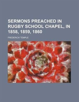 Book Sermons Preached in Rugby School Chapel, in 1858, 1859, 1860 by Frederick Temple