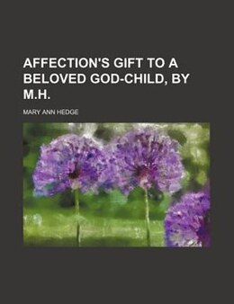 Book Affection's Gift To A Beloved God-child, By M.h. by Mary Ann Hedge