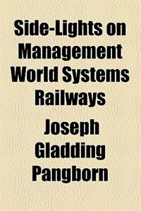 Book Side-lights On Management World Systems Railways by Joseph Gladding Pangborn