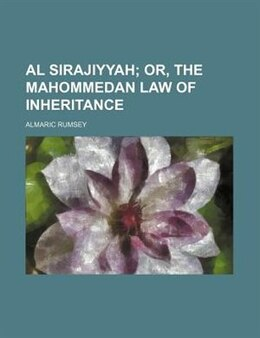 Book Al Sirajiyyah; Or, The Mahommedan Law Of Inheritance by Almaric Rumsey