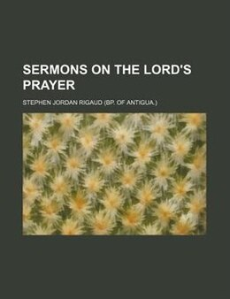 Book Sermons on the Lord's Prayer by Stephen Jordan Rigaud
