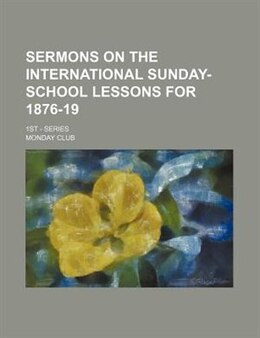 Book Sermons On The International Sunday-school Lessons For 1876-19; 1st - Series by Monday Club